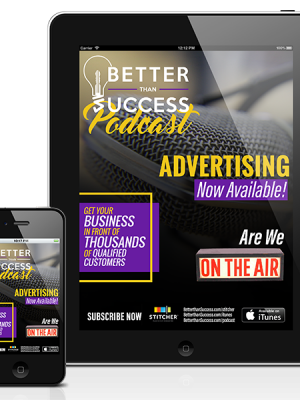 Get Your Ad on the Better Than Success Podcast